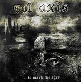 SOL AXIS - To Mark the Ages, CD